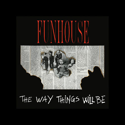 FUNHOUSE - THE WAY THINGS WILL BE