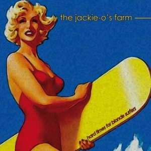 JACKIE O'S FARM - HARD TIMES FOR BLONDE SURFERS